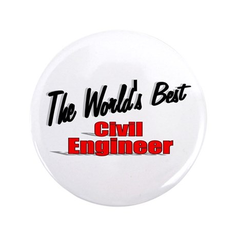 """The World's Best Civil Engineer"" 3.5"" Button (100"