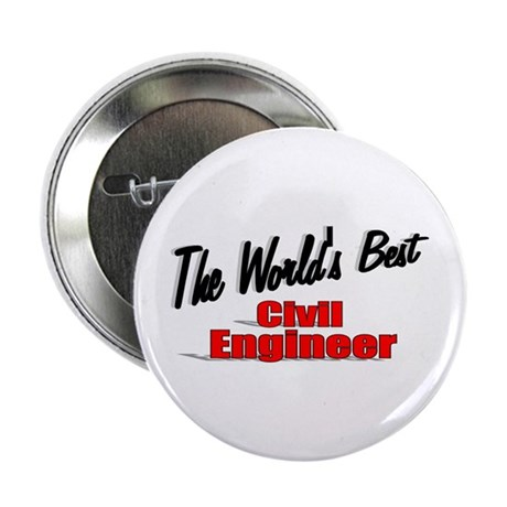 """The World's Best Civil Engineer"" 2.25"" Button (10"