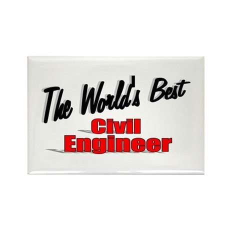 """The World's Best Civil Engineer"" Rectangle Magnet"