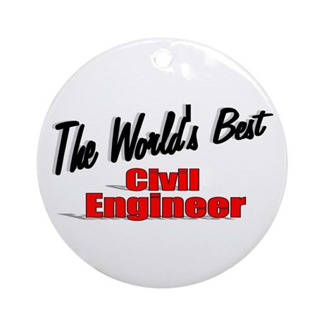 """The World's Best Civil Engineer"" Ornament (Round)"
