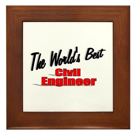 """The World's Best Civil Engineer"" Framed Tile"