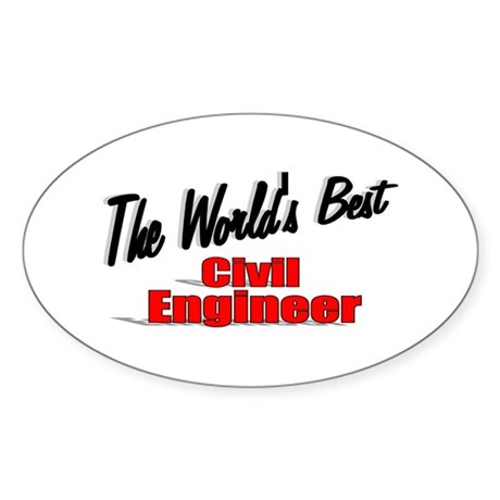 """The World's Best Civil Engineer"" Oval Sticker"