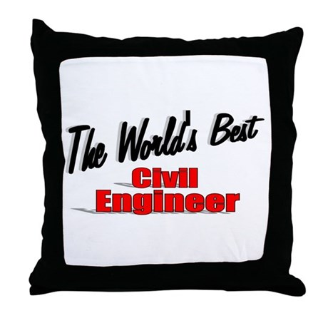 """The World's Best Civil Engineer"" Throw Pillow"