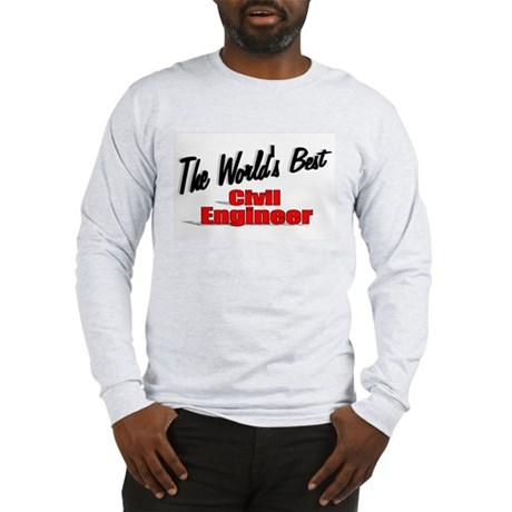 """The World's Best Civil Engineer"" Long Sleeve T-Sh"