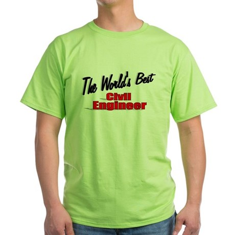"""The World's Best Civil Engineer"" Green T-Shirt"