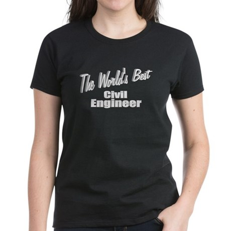 """The World's Best Civil Engineer"" Women's Dark T-S"