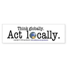 Think Globally Act Locally Bumper Bumper Sticker