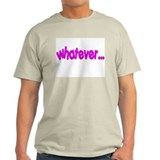"""Whatever"" Funny Ash Grey T-Shirt"