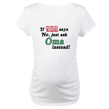 Just Ask Oma! Maternity T-Shirt