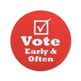 "Vote Early & Often 3.5"" Button"