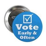"Vote Early & Often 2.25"" Button"
