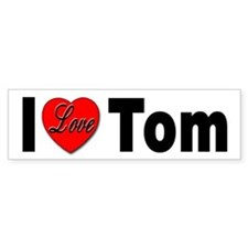 I Love Tom Bumper Sticker for Tom Lovers