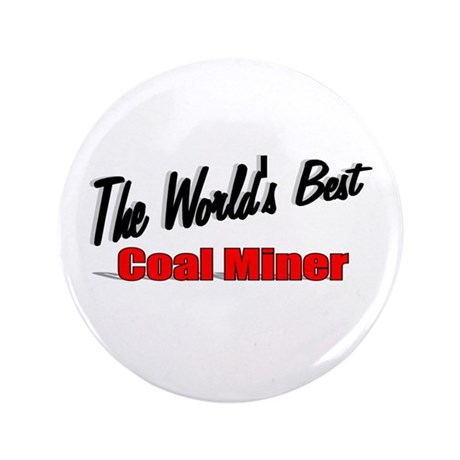 """The World's Best Coal Miner"" 3.5"" Button"