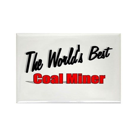 """The World's Best Coal Miner"" Rectangle Magnet (10"