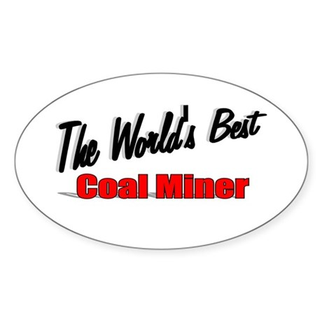 """The World's Best Coal Miner"" Oval Sticker"