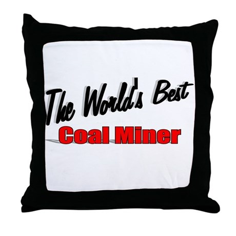 """The World's Best Coal Miner"" Throw Pillow"