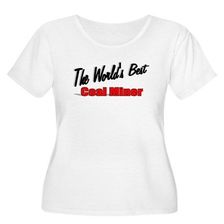 """The World's Best Coal Miner"" Women's Plus Size Sc"
