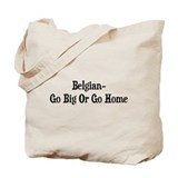 Belgian Go Big Or Go Home Tote Bag