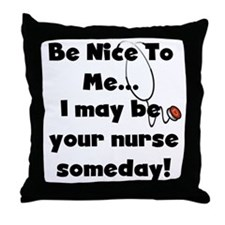 Nurse-Be Nice to Me Throw Pillow