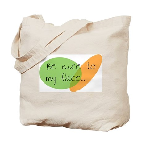 Be Nice to My Face Tote Bag