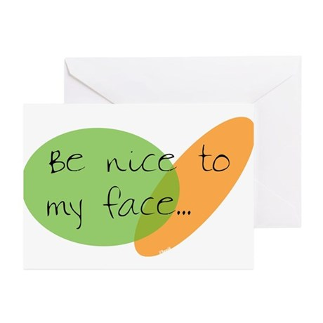 Be Nice to My Face Greeting Cards (Pk of 10)
