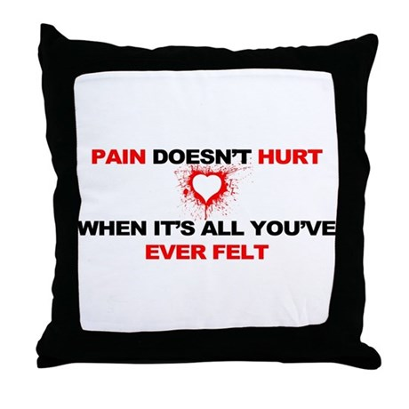 Pain Doesn't Hurt... Throw Pillow