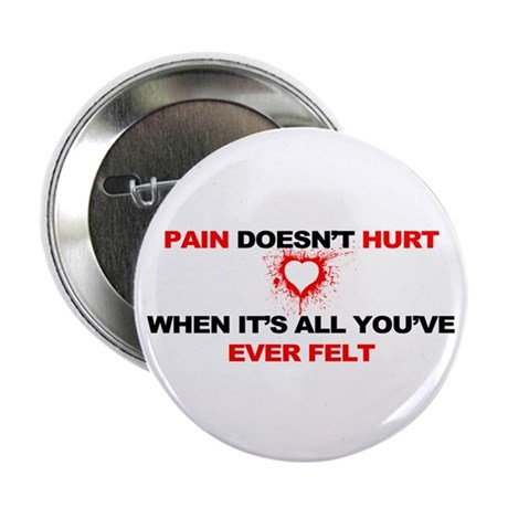 "Pain Doesn't Hurt... 2.25"" Button (100 pack)"