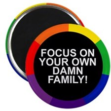 FOCUS ON YOUR OWN DAMN FAMILY! Magnet