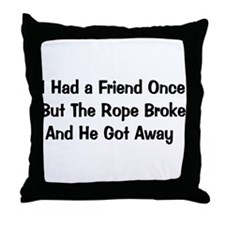 Had A Friend Once Throw Pillow