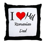 I Love My Romanian Dad Throw Pillow