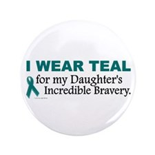 "Teal For My Daughter's Bravery 1 3.5"" Button"
