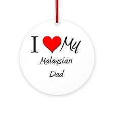 I Love My Malaysian Dad Ornament (Round)