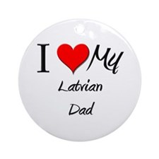 I Love My Latvian Dad Ornament (Round)