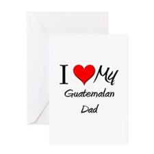 I Love My Guatemalan Dad Greeting Card