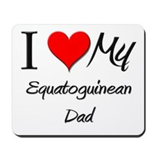 I Love My Equatoguinean Dad Mousepad