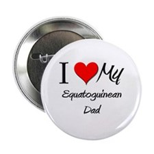 "I Love My Equatoguinean Dad 2.25"" Button"
