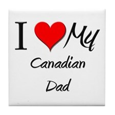 I Love My Canadian Dad Tile Coaster