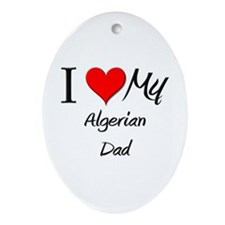 I Love My Algerian Dad Oval Ornament