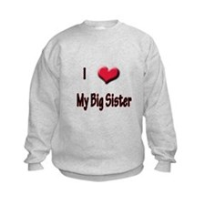 I Love (Heart) My Big Sister Sweatshirt