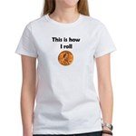 HOW I ROLL Women's T-Shirt