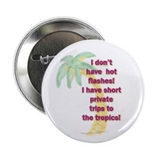 "Hot Flashes or Short Tropic T 2.25"" Button"