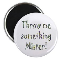"Throw me something Mister! 2.25"" Magnet (100 pack)"