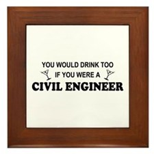 You'd Drink Too Civil Engineer Framed Tile