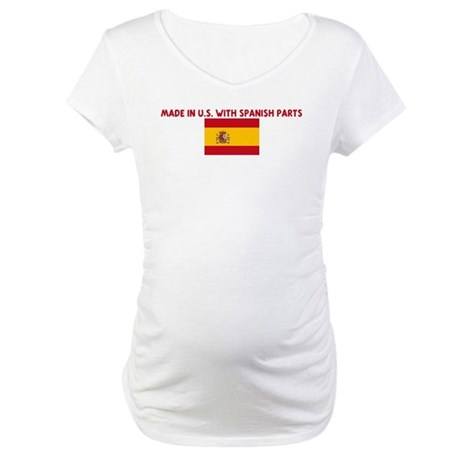 MADE IN US WITH SPANISH PARTS Maternity T-Shirt