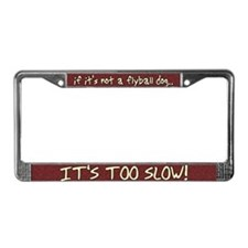 If it's not a Flyball Dog License Plate Frame