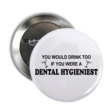 "You'd Drink Too Dental Hygienist 2.25"" Button"