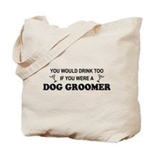 You'd Drink Too Dog Groomer Tote Bag