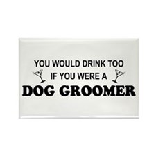 You'd Drink Too Dog Groomer Rectangle Magnet