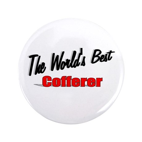 """The World's Best Cofferer"" 3.5"" Button (100 pack)"