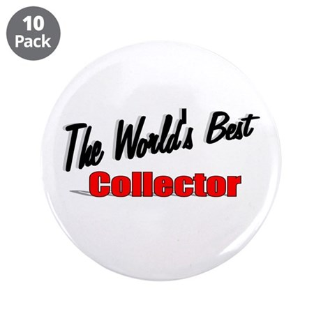 &quot;The World's Best Collector&quot; 3.5&quot; Button (10 pack)